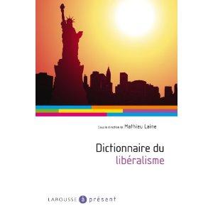 DICTIONNAIRE DU LIBERALISME SOUS LA DIRECTION SOUS LA DIRECTION DE MATHIEU LAINE