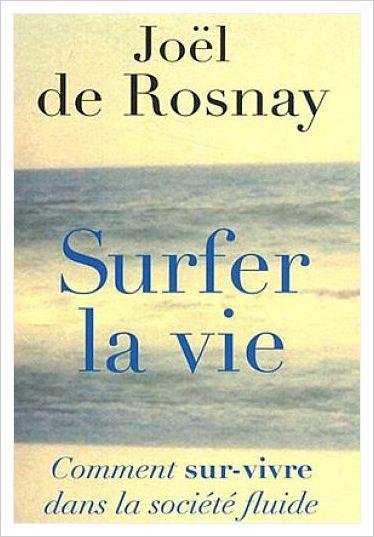 LIVRE: SURFER LA VIE de J de ROSNAY