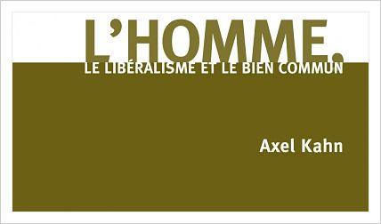 «L'HOMME. LE LIBERALISME ET LE BIEN COMMUN» A.KAHN