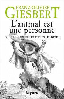 «L'ANIMAL EST UNE PERSONNE» FRANZ-OLIVIER GIESBERT