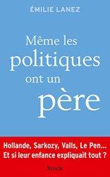 «MÊME LES POLITIQUES ONT UN PÈRE » EMILIE LANEZ