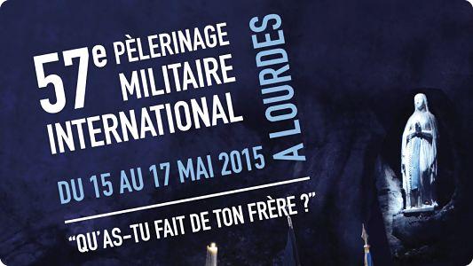 Le 57ème Pèlerinage Militaire International: Le P.M.I. se déroulera du vendredi 15 au dimanche 17 mai 2015