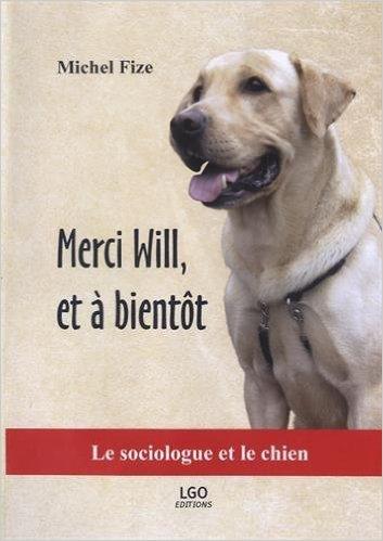 Merci Will, et à bientôt : Le sociologue et le chien