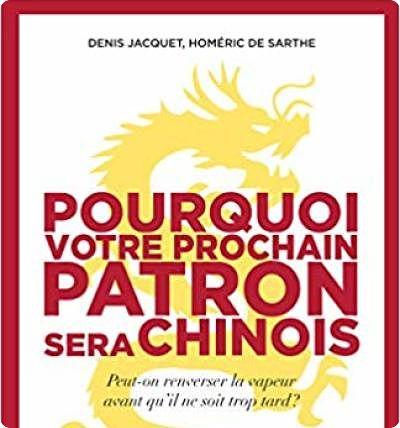 Pourquoi votre prochain patron sera Chinois: Denis Jacquet & Homéric de Sarthe