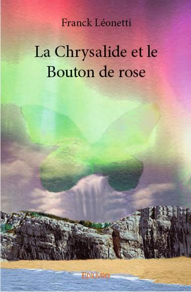 La chrysalide et le bouton de rose: une initiation humaine